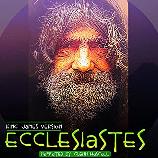 Ecclesiastes                   By:                                                                                                                                 King James Version                               Narrated by:                                                                                                                                 Glenn Hascall                      Length: 32 mins     5 ratings     Overall 5.0