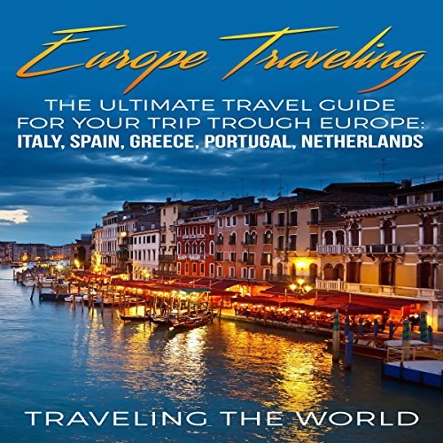 Europe Traveling: The Ultimate Travel Guide for Your Trip Trough Europe audiobook cover art