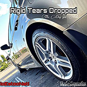 Rigid Tears Dropped