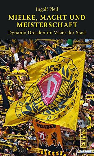 Mielke, Macht und Meisterschaft: Dynamo Dresden im Visier der Stasi (Politik & Zeitgeschichte)