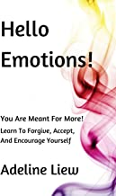 Hello Emotions!: You Are Meant For More!  Learn To Forgive, Accept, And Encourage Yourself.
