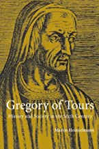 Gregory of Tours: History and Society in the Sixth Century
