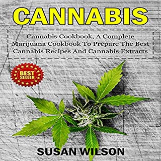 Cannabis: Cannabis Cookbook, a Complete Marijuna Cookbook to Prepare the Best Cannabis Recipes and Cannabis Extracts                   Written by:                                                                                                                                 Susan Wilson                               Narrated by:                                                                                                                                 Suzanne LeBlanc                      Length: 1 hr and 23 mins     Not rated yet     Overall 0.0