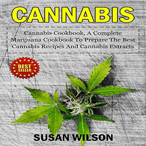 Cannabis: Cannabis Cookbook, a Complete Marijuna Cookbook to Prepare the Best Cannabis Recipes and Cannabis Extracts cover art