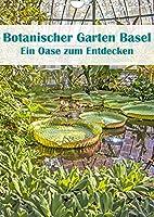 Botanischer Garten Basel - Eine Oase zum Entdecken (Wandkalender 2022 DIN A4 hoch): Basels Botanischer Garten ist oeffentlich und gratis (Monatskalender, 14 Seiten )