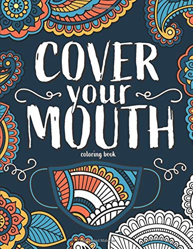 Cover Your Mouth Coloring Book: A stress-relieving funny coloring book for adults (clean version)