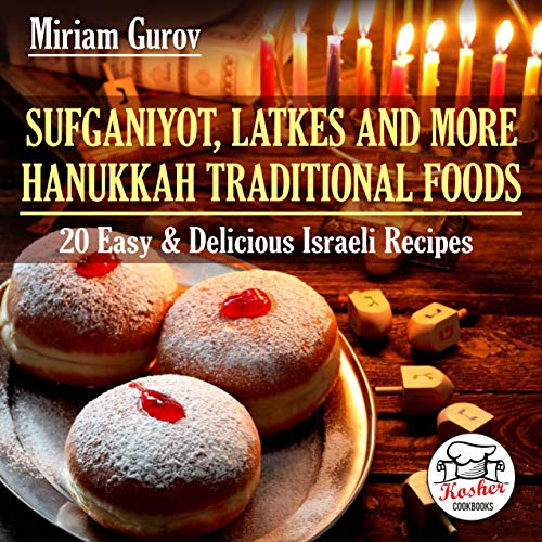 Sufganiyot, Latkes and More Hanukkah Traditional Foods: 20 Easy & Delicious Israeli Recipes (Kosher Cookbooks Book 1)