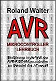 AVR-Mikrocontroller-Lehrbuch: Einführung in die Welt der AVR-RISC-Mikrocontroller am Beispiel des ATmega8