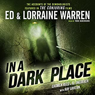In a Dark Place                   Written by:                                                                                                                                 Ed Warren,                                                                                        Lorraine Warren,                                                                                        Carmen Reed,                   and others                          Narrated by:                                                                                                                                 Todd Haberkorn                      Length: 9 hrs and 7 mins     4 ratings     Overall 4.3
