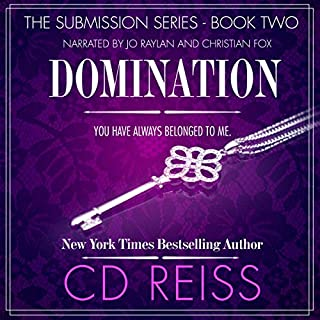 Domination     The Submission Series, Book 2              Written by:                                                                                                                                 CD Reiss                               Narrated by:                                                                                                                                 Jo Raylan,                                                                                        Christian Fox                      Length: 11 hrs and 47 mins     Not rated yet     Overall 0.0