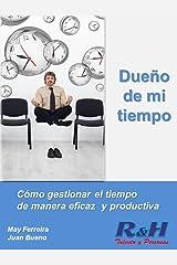 Dueño de mi tiempo: Como gestionar el tiempo de manera eficaz y productiva Versión Kindle