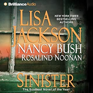 Sinister                   By:                                                                                                                                 Lisa Jackson,                                                                                        Nancy Bush,                                                                                        Rosalind Noonan                               Narrated by:                                                                                                                                 Hillary Huber                      Length: 13 hrs and 23 mins     312 ratings     Overall 4.3