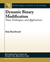 Dynamic Binary Modification: Tools, Techniques, and Applications (Synthesis Lectures on Computer Architecture)