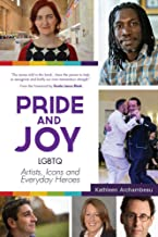 Pride and Joy: LGBTQ Artists, Icons and Everyday Heroes