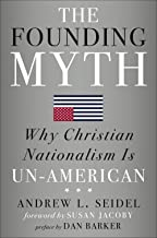 The Founding Myth: Why Christian Nationalism Is Un-American
