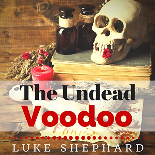The Undead Voodoo                   By:                                                                                                                                 Luke Shephard                               Narrated by:                                                                                                                                 Harley Reese                      Length: 4 hrs and 6 mins     Not rated yet     Overall 0.0