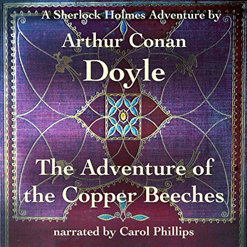 The Adventure of the Copper Beeches     A Sherlock Holmes Adventure              By:                                                                                                                                 Arthur Conan Doyle                               Narrated by:                                                                                                                                 Carol Phillips                      Length: 1 hr and 22 mins     Not rated yet     Overall 0.0