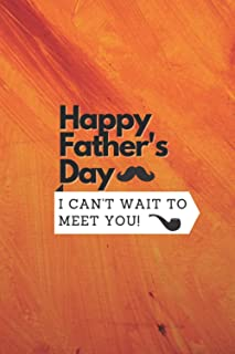 Happy Father's Day I Can't Wait To Meet You: Lined Journal Notebook For Father's Day