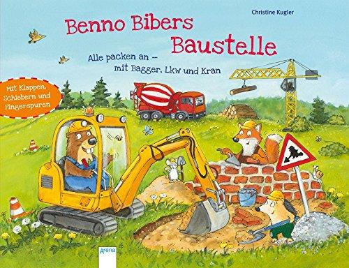 Benno Bibers Baustelle. Alle packen an, mit Bagger, LKW und Kran: Mit Klappen, Schiebern und Fingerspuren