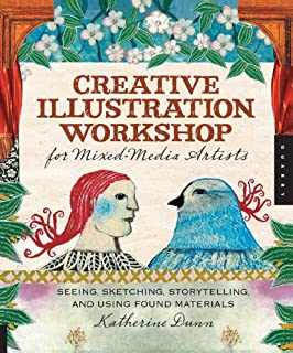 Creative Illustration Workshop for Mixed-Media Artists: Seeing, Sketching, Storytelling, and Using Found Materials
