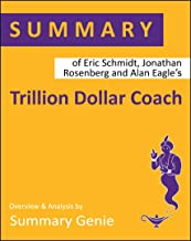 Summary of Eric Schmidt, Jonathan Rosenberg and Alan Eagle's Trillion Dollar Coach: The Leadership Playbook of Silicon Valley's Bill Campbell