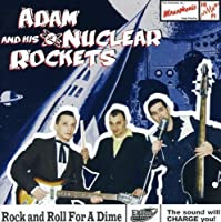 Rock And Roll For A Dime by Adam & His Nuclear Rockets (2006-03-14)