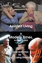 Assisted Living & Modern Times: Almost A Musical 2 One-Act Plays.