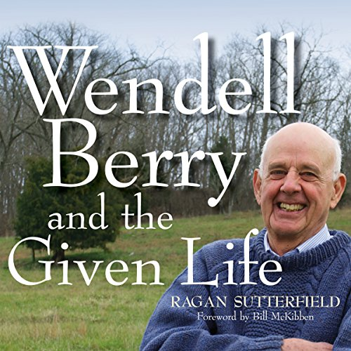 Wendell Berry and the Given Life audiobook cover art