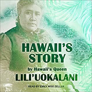 Hawaii's Story by Hawaii's Queen                   By:                                                                                                                                 Lili'uokalani                               Narrated by:                                                                                                                                 Emily Woo Zeller                      Length: 9 hrs and 53 mins     21 ratings     Overall 4.4