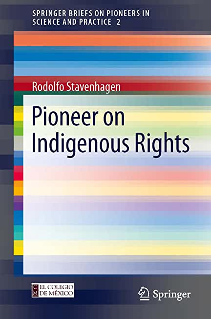 Pioneer on Indigenous Rights (SpringerBriefs on Pioneers in Science and Practice Book 2) (English Edition)
