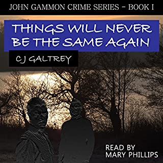 Things Will Never Be the Same Again     John Gammon Peak District Detective, Book 1              By:                                                                                                                                 Colin Joseph Galtrey                               Narrated by:                                                                                                                                 Mary Phillips                      Length: 6 hrs     3 ratings     Overall 4.0