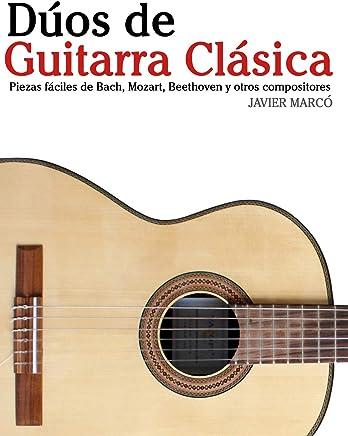 Dúos de Guitarra Clásica: Piezas fáciles de Bach, Mozart, Beethoven y otros compositores