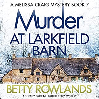 Murder at Larkfield Barn     A Melissa Craig Mystery, Book 7              By:                                                                                                                                 Betty Rowlands                               Narrated by:                                                                                                                                 Joan Walker                      Length: 6 hrs and 2 mins     38 ratings     Overall 4.6