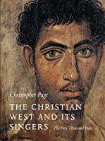 The Christian West and Its Singers: The First Thousand Years