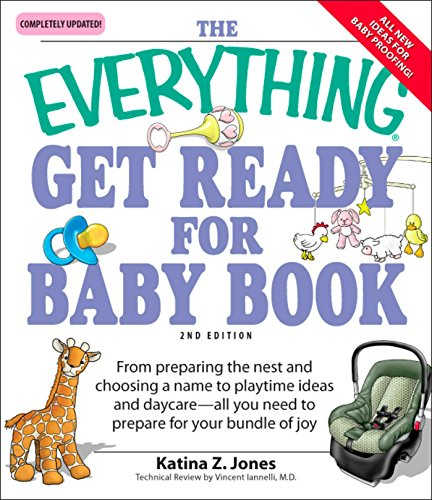 The Everything Get Ready for Baby Book: From preparing the nest and choosing a name to playtime ideas and daycare—all you need to prepare for your bundle of joy (Everything)