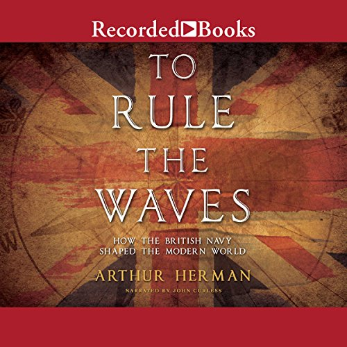To Rule the Waves     How the British Navy Shaped the Modern World              Written by:                                                                                                                                 Arthur Herman                               Narrated by:                                                                                                                                 John Curless                      Length: 29 hrs and 57 mins     9 ratings     Overall 4.6