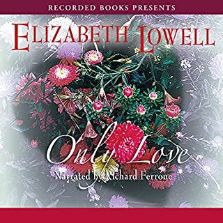Only Love                   By:                                                                                                                                 Elizabeth Lowell                               Narrated by:                                                                                                                                 Richard Ferrone                      Length: 11 hrs and 50 mins     118 ratings     Overall 4.0