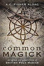 Common Magick: Origins & Practices of British Folk Magick