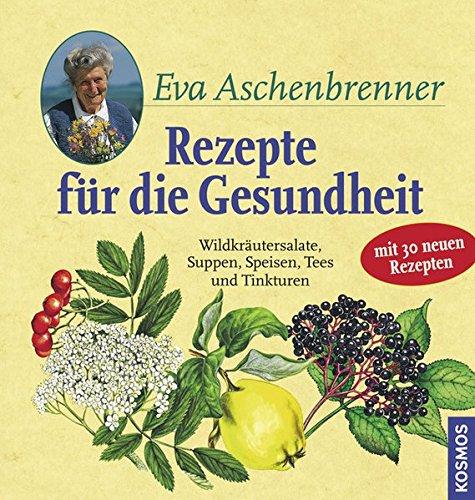 Aschenbrenner, Eva:<br />Rezepte für die Gesundheit