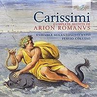 Carissimi: Complete Motets of Arion Romanus by Ensemble Seicentonovecento (2014-05-03)