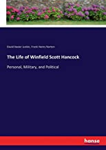 The Life of Winfield Scott Hancock: Personal, Military, and Political