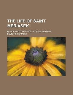 The Life of Saint Meriasek; Bishop and Confessor: A Cornish Drama