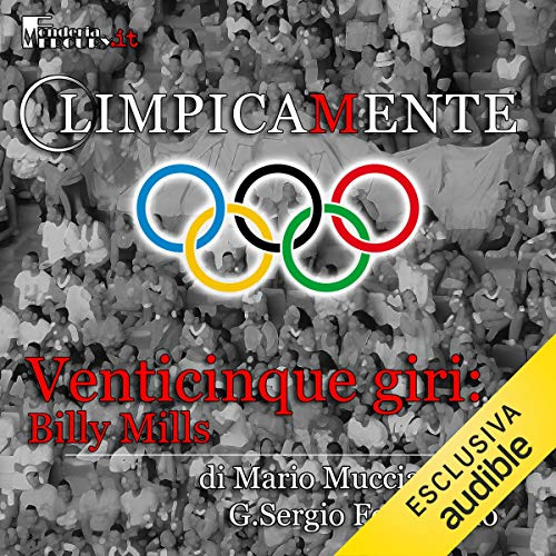 Billy Mills. Venticinque giri     Olimpicamente              By:                                                                                                                                 Mario Mucciarelli,                                                                                        G. Sergio Ferrentino                               Narrated by:                                                                                                                                 Alessandro Castellucci,                                                                                        Daniele Ornatelli,                                                                                        Nicola Stravalaci                      Length: 19 mins     Not rated yet     Overall 0.0