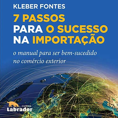 7 Passos para o sucesso na importação [7 Steps to Successful Importation]: O manual para ser bem-sucedido no comércio exterior [The Handbook for Success in Foreign Trade]