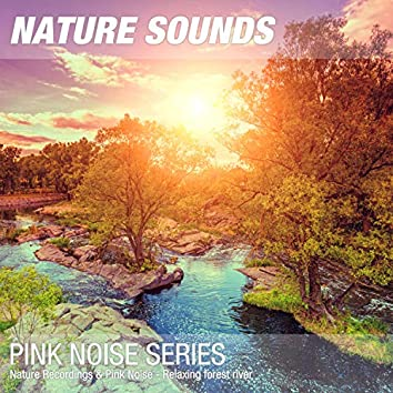 Nature Recordings & Pink Noise - Relaxing forest river