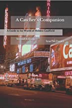 A Catcher's Companion: A Guide to the World of Holden Caulfield: Second Edition