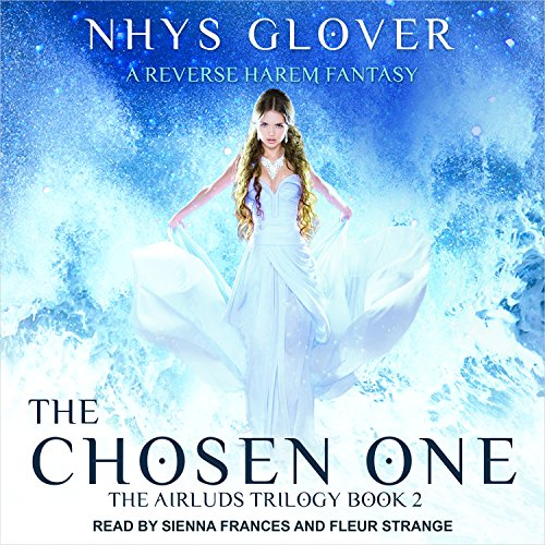 The Chosen One: A Reverse Harem Fantasy     Airluds Trilogy Series, Book 2              By:                                                                                                                                 Nhys Glover                               Narrated by:                                                                                                                                 Sienna Frances,                                                                                        Fleur Strange                      Length: 8 hrs and 23 mins     2 ratings     Overall 4.5