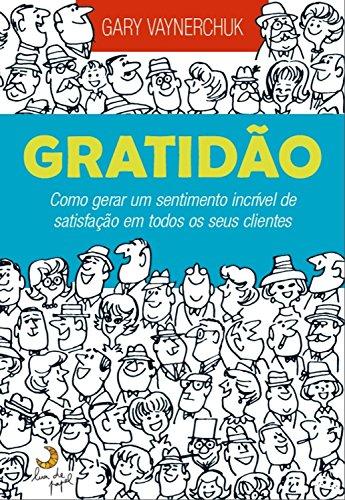 Gratidão: Como gerar um sentimento incrível de satisfação em todos os seus clientes