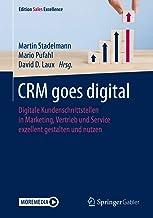 CRM goes digital: Digitale Kundenschnittstellen in Marketing, Vertrieb und Service exzellent gestalten und nutzen