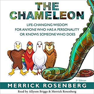 The Chameleon     Life-Changing Wisdom for Anyone Who has a Personality or Knows Someone Who Does              By:                                                                                                                                 Merrick Rosenberg                               Narrated by:                                                                                                                                 Allyson Briggs,                                                                                        Merrick Rosenberg                      Length: 6 hrs and 6 mins     9 ratings     Overall 4.2